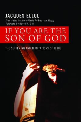 If You Are the Son of God: The Suffering and Temptations of Jesus  by  Jacques Ellul