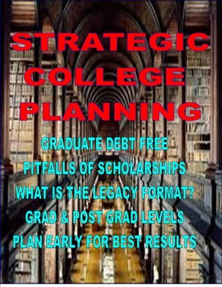STRATEGIC COLLEGE PLANNING - Extensive Study On Financial Aid  by  Thomas     Hudson