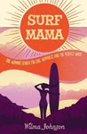 Surf Mama One Woman's Search for Love Happiness and the Perfect Wave