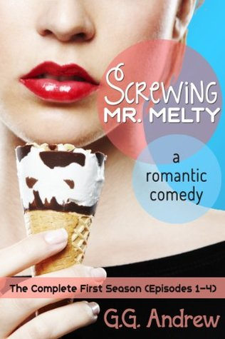Screwing Mr. Melty: A Romantic Comedy  by  G.G. Andrew
