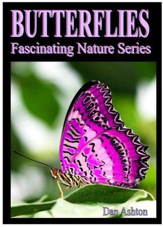 Butterflies - Kids Book About Butterflies - Learn About Butterflies And Enjoy Amazing Butterfly Pictures! (Fascinating Nature Series)  by  Dan Ashton
