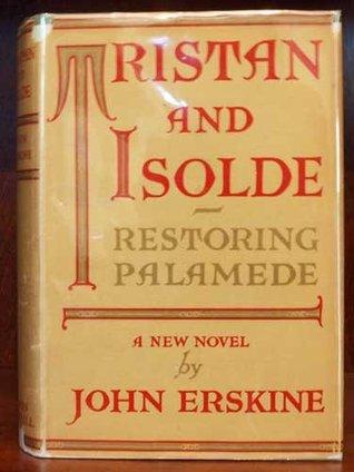 Tristan and Isolde restoring Palamede  by  John Erskine