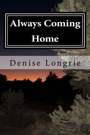 Always Coming Home Denise Longrie