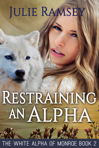 Restraining An Alpha (The White Alpha of Monroe #2)