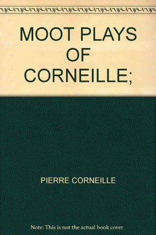Moot Plays of Corneille  by  Pierre Corneille
