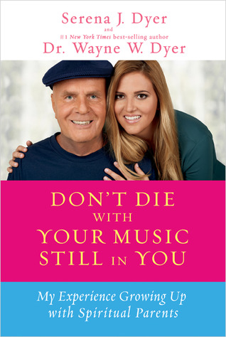 Don't Die with Your Music Still in You by Serena J. Dyer