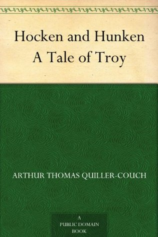 Hocken and Hunken A Tale of Troy  by  Arthur Quiller-Couch