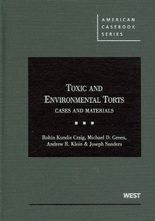 Toxic and Environmental Torts: Cases and Materials (American Casebook)  by  Robin K. Craig