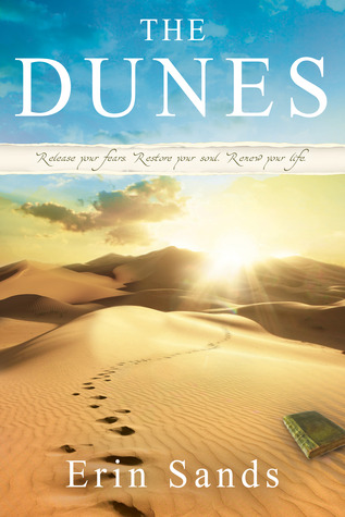 The Dunes: Release Your Fears, Restore Your Soul, Renew Your Life Erin Sands