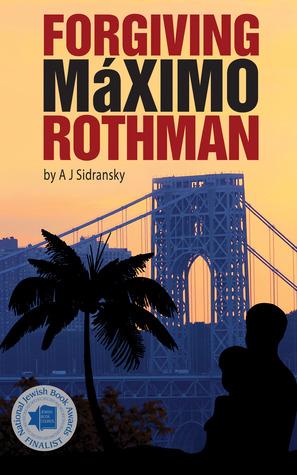 Forgiving Maximo Rothman by A.J. Sidransky