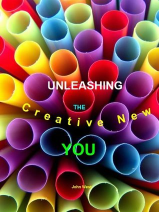 Unleashing The Creative New You John West