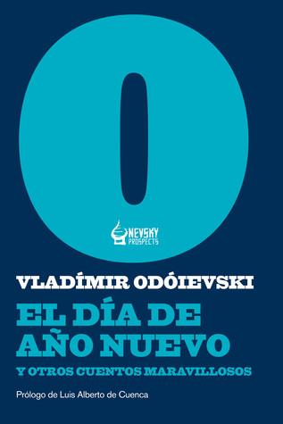 El día de año nuevo y otros cuentos maravillosos  by  Vladímir Odóievski