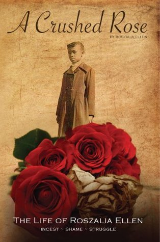 A CRUSHED ROSE: The Life of Roszalia Ellen Roszalia Ellen