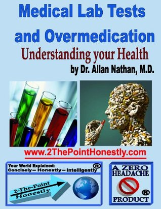 Medical Lab Tests and Overmedication: Understanding your Health Allan Nathan