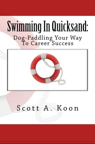 Swimming in Quicksand by Scott A. Koon