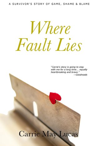 Where Fault Lies: A Survivors Story of Game, Shame & Blame Carrie May Lucas