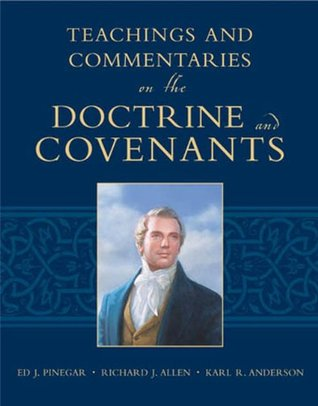 Teachings & Commentaries on the Doctrine and Covenants  by  Ed J. Pinegar