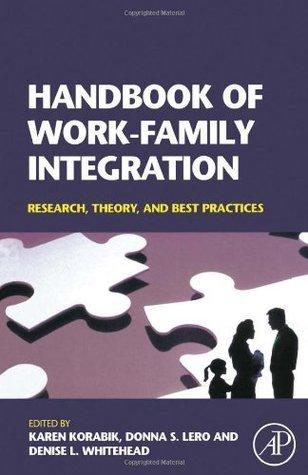 Handbook of Work-Family Integration: Research, Theory, and Best Practices Karen Korabik