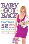 Baby Got Back: How I lost 52 pounds in 52 weeks with 52 baby steps, became a happy healthy hot mom & you can too!