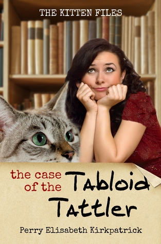 The Case of the Tabloid Tattler (The Kitten Files, #1)