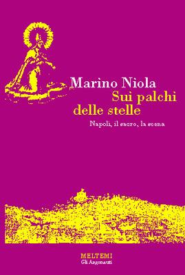 Sui palchi delle stelle: Napoli, il sacro, la scena Marino Niola