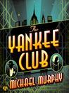 The Yankee Club by Michael  Murphy
