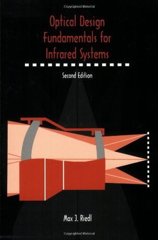 Optical Design Fundamentals for Infrared Systems  by  Max J. Riedl