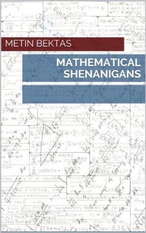 Mathematical Shenanigans  by  Metin Bektas