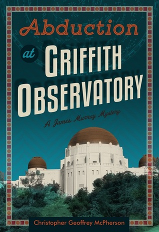 Abduction at Griffith Observatory by Christopher Geoffrey McPherson