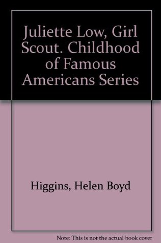 Juliette Low, Girl Scout (The Childhood of Famous Americans Series) Helen Boyd Higgins