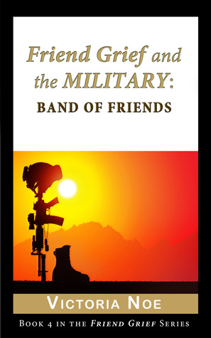 Friend Grief and the Military by Victoria Noe