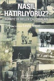 Nasıl Hatırlıyoruz : Türkiyede Bellek Çalışmaları Leyla Neyzi
