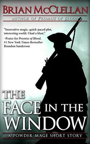The Face in the Window (The Powder Mage Novella)  - Brian McClellan