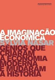 A imaginação econômica - gênios que criaram a economia moderna Sylvia Nasar