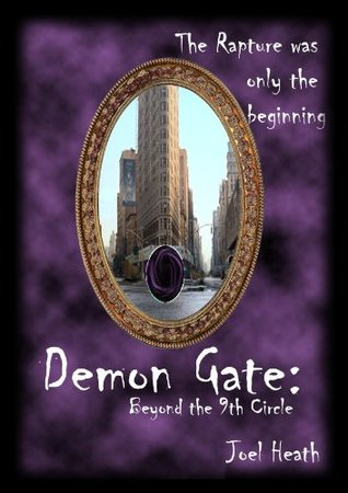 Demon Gate: Beyond the 9th Circle: The Rapture Was Just The Beginning. Joel Heath
