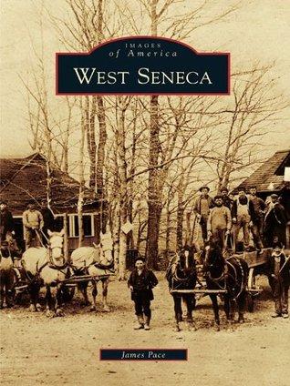 West Seneca (Images of America Series) James Pace