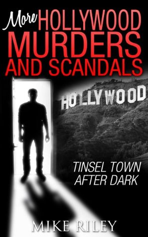 More Hollywood Murders and Scandals: Tinsel Town After Dark (Murders, Scandals and Mayhem Book 2)  by  Mike Riley