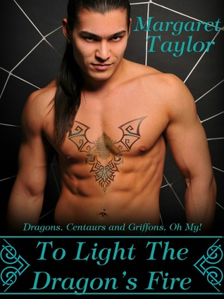 To Light The Dragon's Fire (Dragons, Griffons and Centaurs, Oh My!, Book 1)