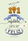 101 ideas infalibles de ser feliz by Varios autores