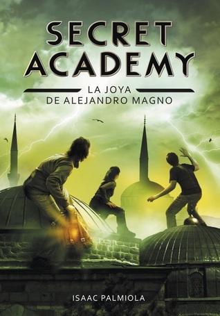 Secret Academy. La joya de Alejandro Magno (Secret Academy #2)