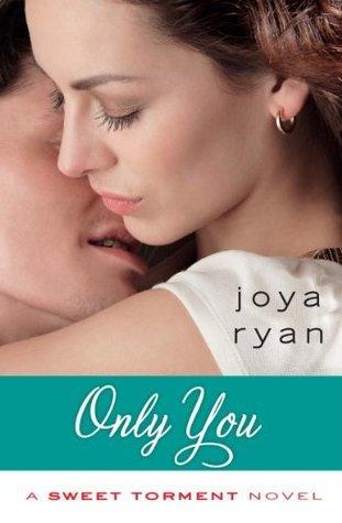 Only You (Sweet Torment #2) - Joya Ryan