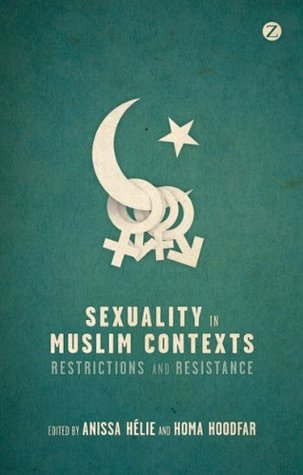 Sexuality in Muslim Contexts: Restrictions and Resistance  by  Anissa Hélie