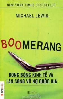 Boomerang: Bong Bóng Kinh Tế Và Làn Sóng Vỡ Nợ Quốc Gia  by  Michael Lewis