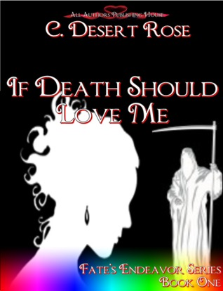 If Death Should Love Me by C. Desert Rose