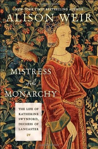 Book Review: Alison Weir's Mistress of the Monarchy: The Life of Katherine Swynford, Duchess of Lancaster