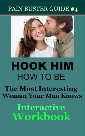 Hook Him: How To Be The Most Interesting Woman Your Man Knows - The Interactive Workbook  by  Glenda Shenkal