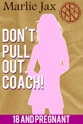 Dont Pull Out, Coach! (18 And Pregnant)  by  Marlie Jax