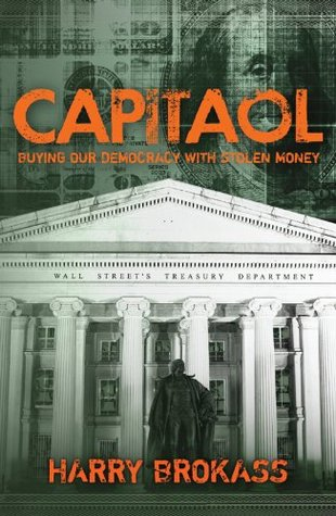 Capitaol: Buying Our Democracy With Stolen Money  by  Harry Brokass