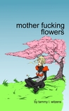 Mother Fucking Flowers