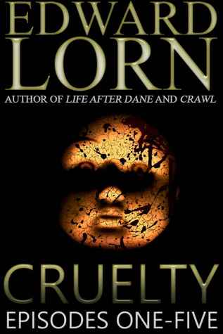 Cruelty: Episodes One-Five (Cruelty #1-5) Edward Lorn